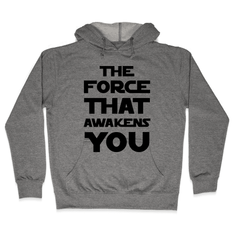 The Force That Awakens You Hooded Sweatshirt