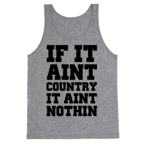 If It Ain't Country It Ain't Nothin' Tank Top