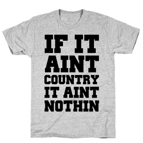 If It Ain't Country It Ain't Nothin' Mens T-Shirt