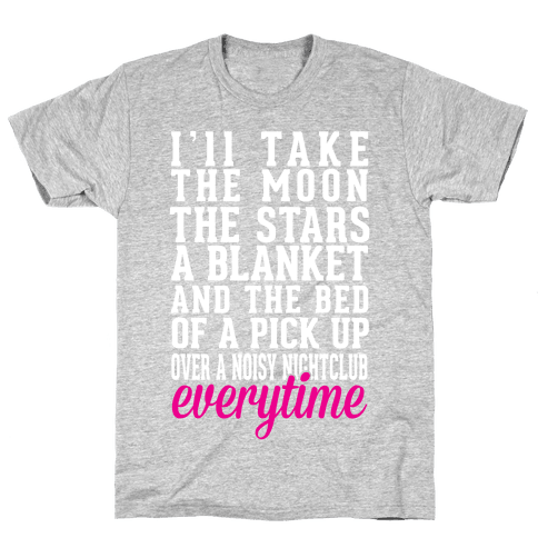 I'll Take The Moon The Stars A Blanket And The Bed Of A Pick Up Mens T-Shirt