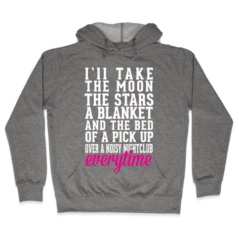 I'll Take The Moon The Stars A Blanket And The Bed Of A Pick Up Hooded Sweatshirt