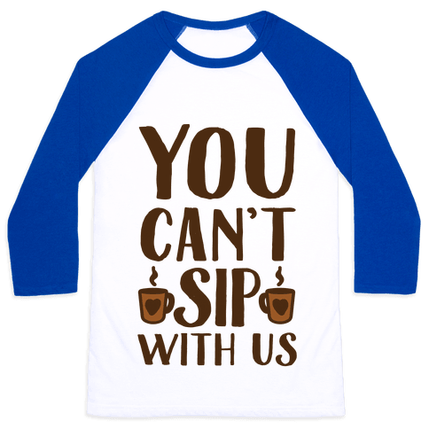 You Can't Sip With Us Baseball Tee