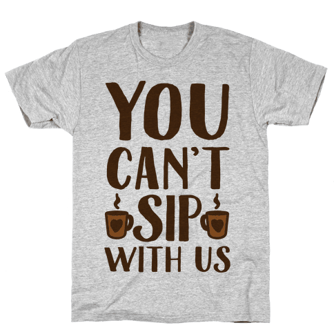 You Can't Sip With Us Mens T-Shirt
