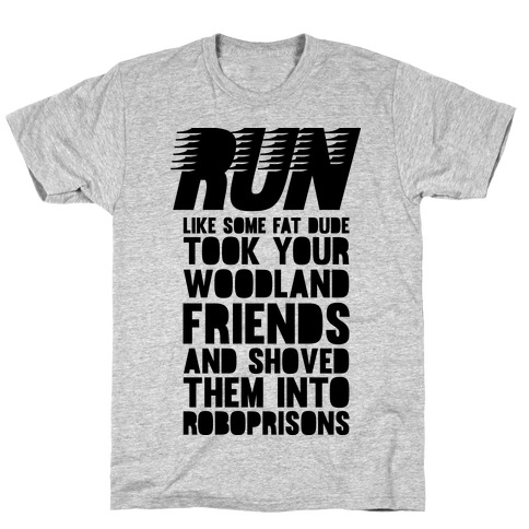Run Like Some Fat Dude Took Your Woodland Friends T-Shirt
