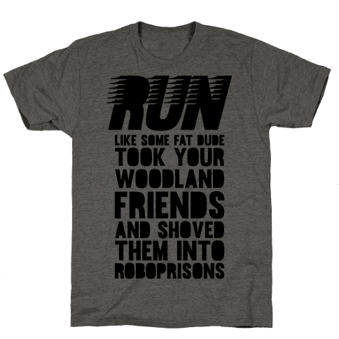 Run Like Some Fat Dude Took Your Woodland Friends