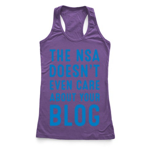 The NSA Doesn't Even Care about Your Blog Racerback Tank Top