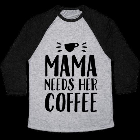 Mama Needs Her Coffee Baseball Tee