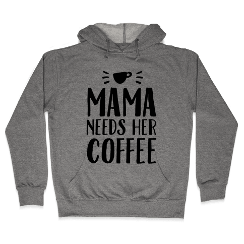 Mama Needs Her Coffee Hooded Sweatshirt