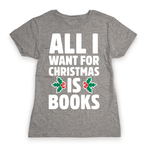 All I Want fro Christmas is Books Womens T-Shirt