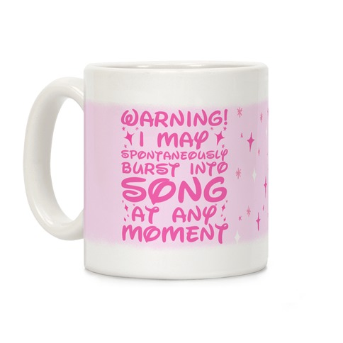 Warning! I May Spontaneously Burst into Song Coffee Mug