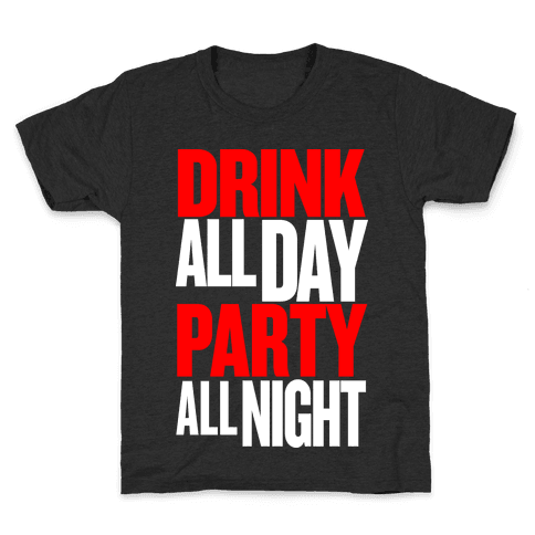 Drink All Day Party All Night Kids T-Shirt