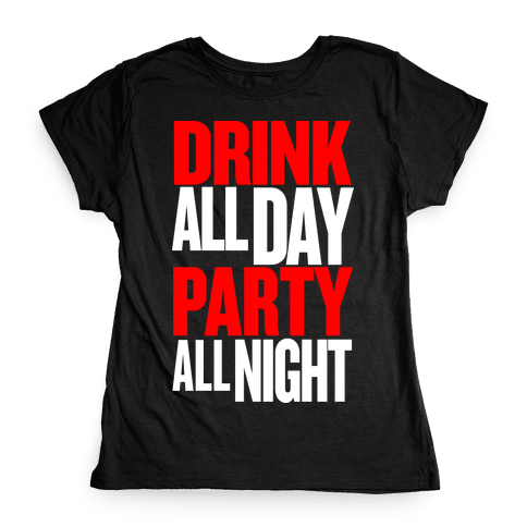 Drink All Day Party All Night Womens T-Shirt