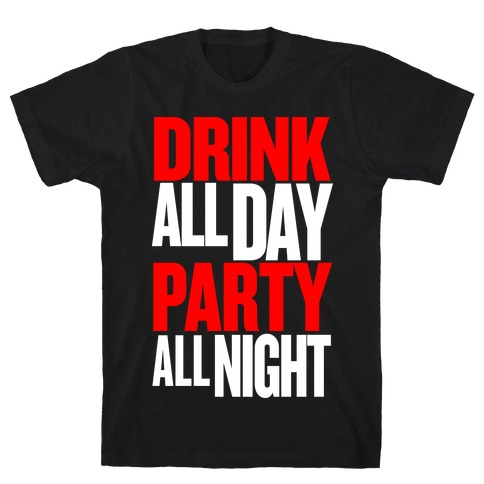 Drink All Day Party All Night T-Shirt