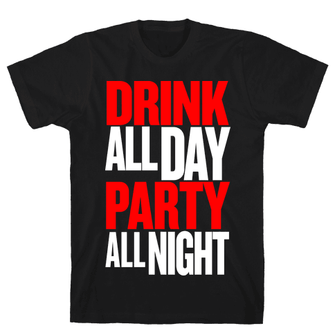 Drink All Day Party All Night Mens T-Shirt