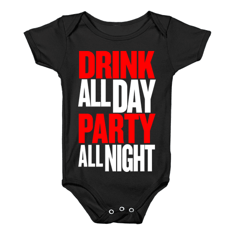 Drink All Day Party All Night Baby Onesy