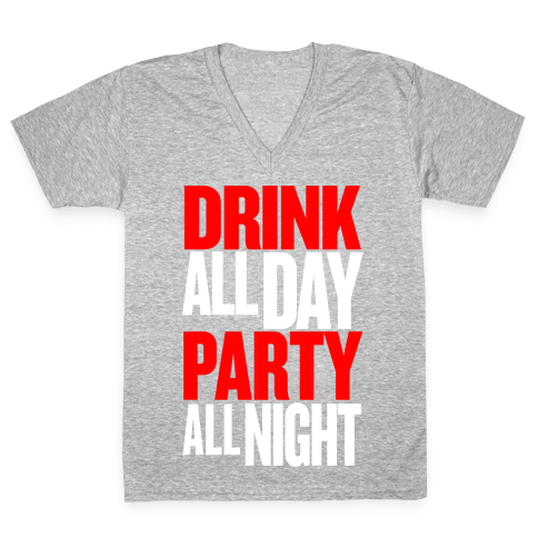 Drink All Day Party All Night V-Neck Tee Shirt