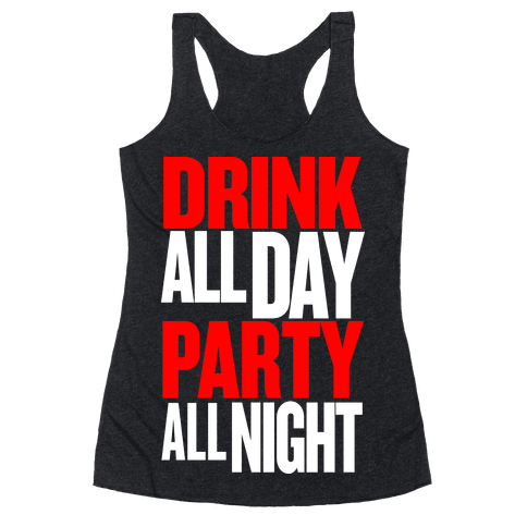 Drink All Day Party All Night Racerback Tank Top