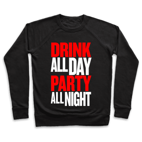 Drink All Day Party All Night Pullover