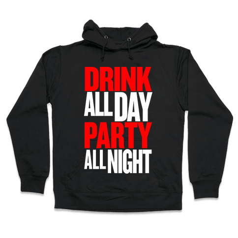 Drink All Day Party All Night Hooded Sweatshirt
