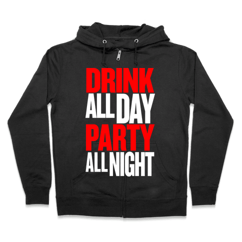 Drink All Day Party All Night Zip Hoodie