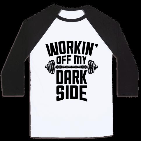 Workin' Off My Dark Side Baseball Tee