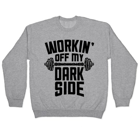 Workin' Off My Dark Side Pullover