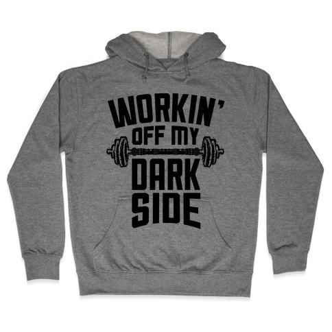Workin' Off My Dark Side Hooded Sweatshirt