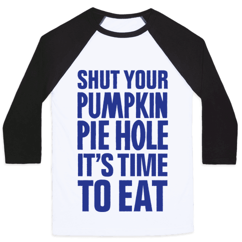 Shut Your Pumkin Pie Hole, It's Time To Eat Baseball Tee