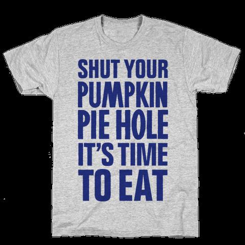 Shut Your Pumkin Pie Hole, It's Time To Eat Mens T-Shirt