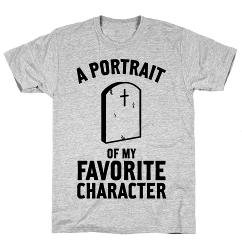 A Portrait Of My Favorite Character Mens T-Shirt