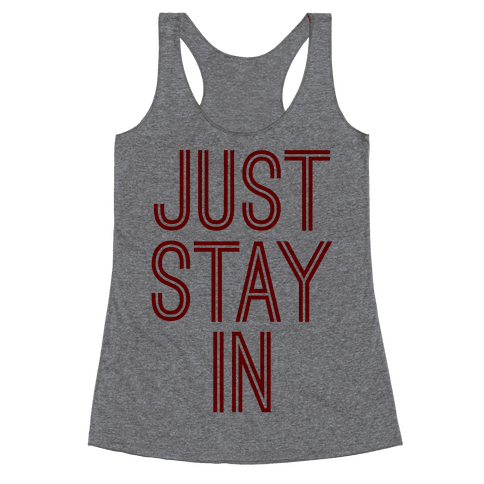 Just Stay In Racerback Tank Top