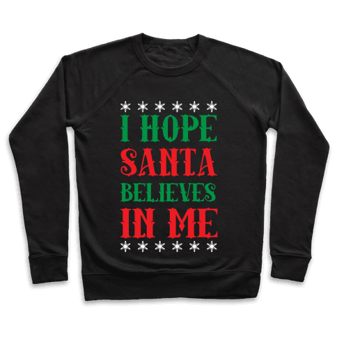 I Hope Santa Believes In Me Pullover