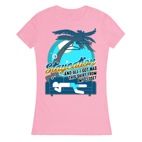 Staycation Womens T-Shirt