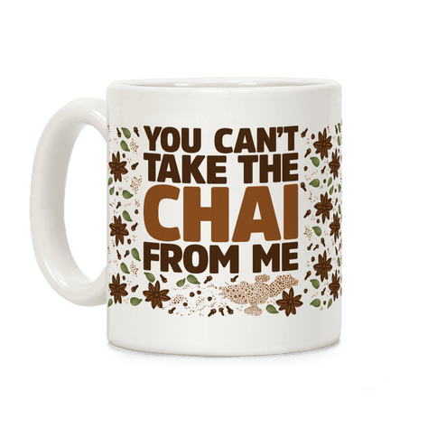 You Can't Take The Chai From Me Coffee Mug