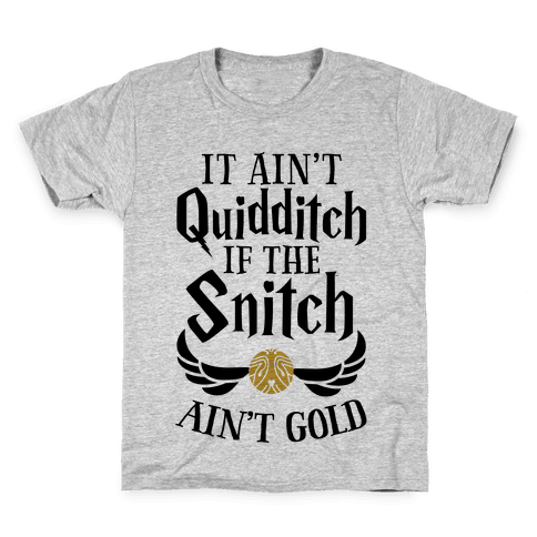 It Ain't Quidditch if the Snitch Ain't Gold Kids T-Shirt