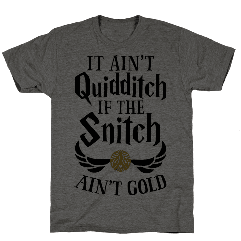 It Ain't Quidditch if the Snitch Ain't Gold Mens T-Shirt