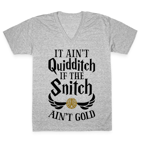 It Ain't Quidditch if the Snitch Ain't Gold V-Neck Tee Shirt