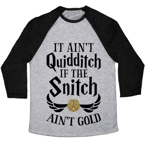 It Ain't Quidditch if the Snitch Ain't Gold Baseball Tee