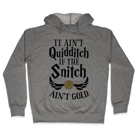 It Ain't Quidditch if the Snitch Ain't Gold Hooded Sweatshirt