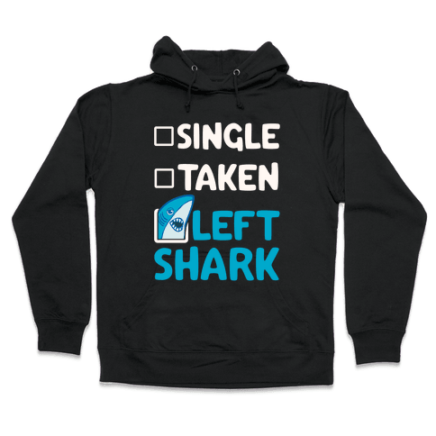 Single, Taken, Left Shark Hooded Sweatshirt