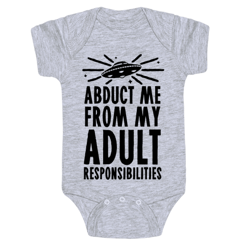 Abduct Me From My Adult Responsibilities Baby Onesy