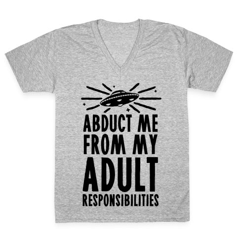 Abduct Me From My Adult Responsibilities V-Neck Tee Shirt
