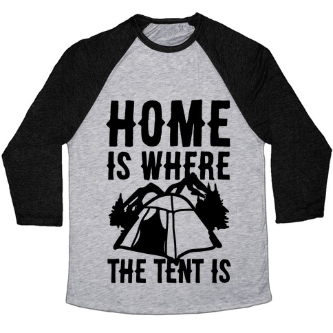 Home Is Where The Tent Is Baseball Tee