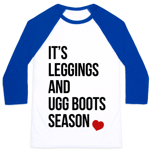 It's Leggings and Ugg boots Season Baseball Tee