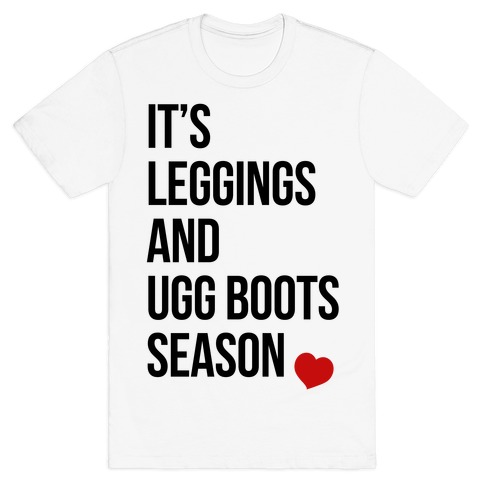 It's Leggings and Ugg boots Season Mens T-Shirt