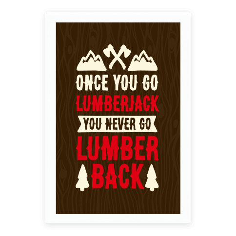 Once You Go Lumberjack You Never Go Lumberback Poster