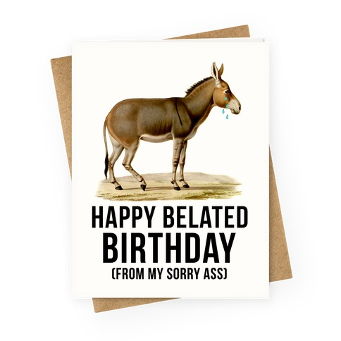 Happy Belated Birthday From My Sorry Ass Greeting Card