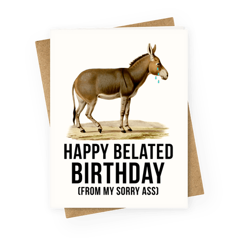 happy belated birthday from my sorry ass   greeting cards