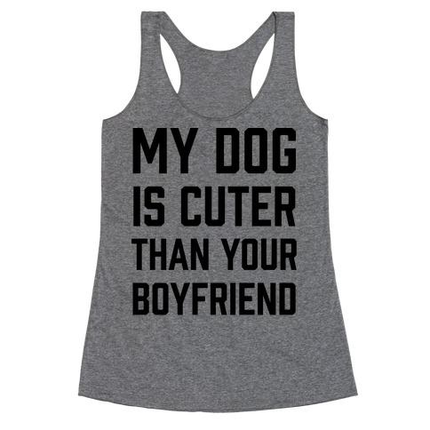 My Dog Is Cuter Than Your Boyfriend Racerback Tank Top