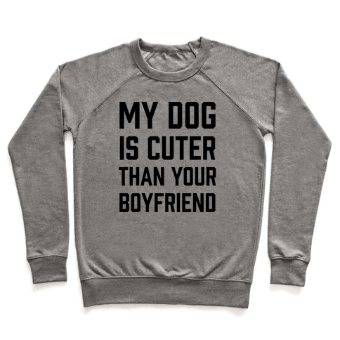 My Dog Is Cuter Than Your Boyfriend Pullover